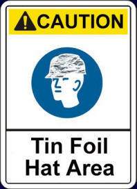 Caution - Tin Foil Hat Area